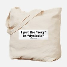 "I put the ""sexy"" in ""dyslexia"" -  Tote Bag"