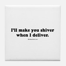I'll make you shiver when I deliver - Tile Coaste
