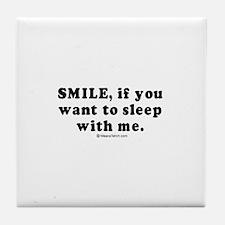 Smile, if you want to sleep with me - Tile Coaste