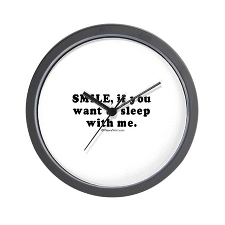 Smile, if you want to sleep with me - Wall Clock