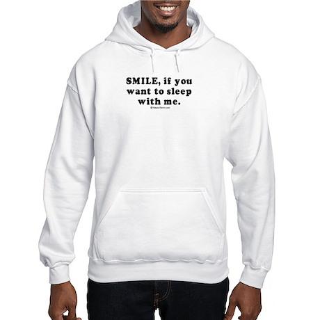 Smile, if you want to sleep with me - Hooded Swea