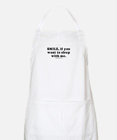 Smile, if you want to sleep with me -  BBQ Apron