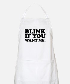 Blink If You Want Me Apron