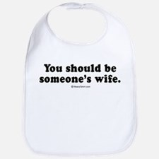 You should be someone's wife -  Bib