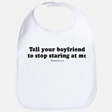 Tell your boyfriend to stop staring at me -  Bib