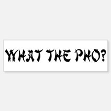 What the Pho? Bumper Bumper Bumper Sticker