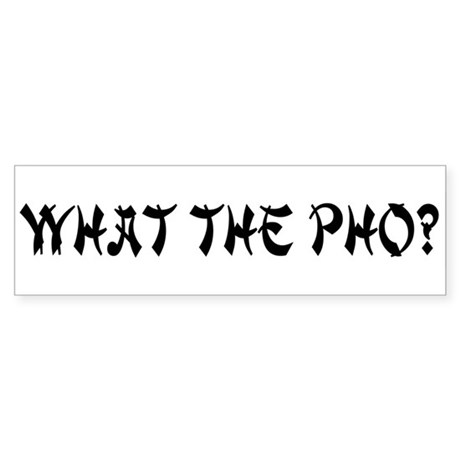 What the Pho? Bumper Sticker