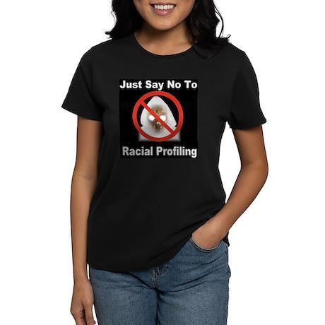 Just Say No To Racial Profiling Women's Dark T-Shi