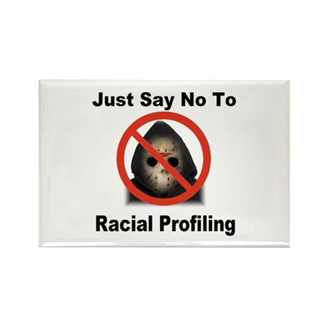 Just Say No To Racial Profiling Rectangle Magnet
