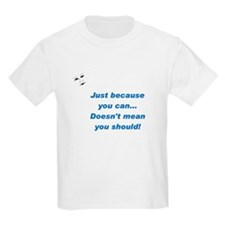 Can doesn't mean Should (blue Kids T-Shirt
