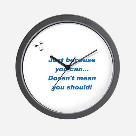 Can doesn't mean Should (blue Wall Clock