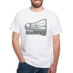 Shuttlecock! White T-Shirt
