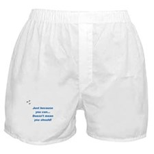 Can doesn't mean Should (blue Boxer Shorts