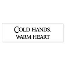 Cold hands, warm heart Bumper Bumper Sticker
