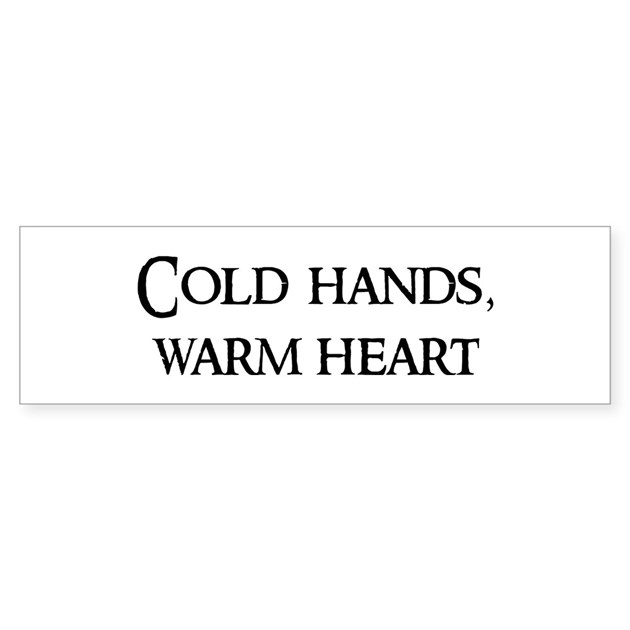 Cold Hands, Warm Heart Bumper Bumper Sticker By Proverbshop