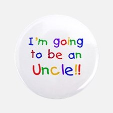 "Going to be an Uncle 3.5"" Button"