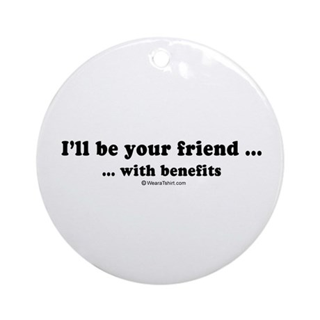 I'll be your friend with benefits - Ornament (Rou