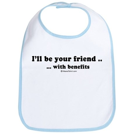 I'll be your friend with benefits - Bib