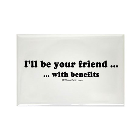 I'll be your friend with benefits - Rectangle Mag