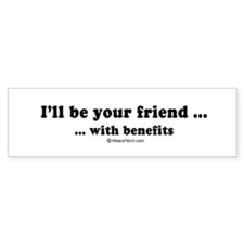 I'll be your friend with benefits - Bumper Sticker