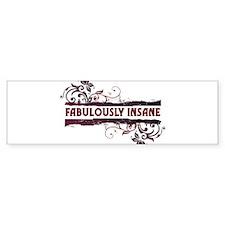 FABULOUSLY INSANE Bumper Sticker