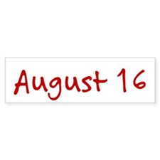 """""""August 16"""" printed on a Bumper Sticker"""