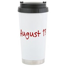 """August 13"" printed on a Travel Mug"