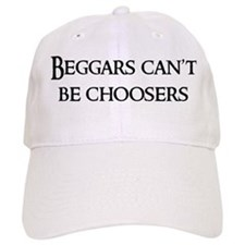 Beggars can't be choosers Baseball Cap