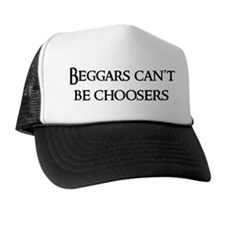 Beggars can't be choosers Trucker Hat