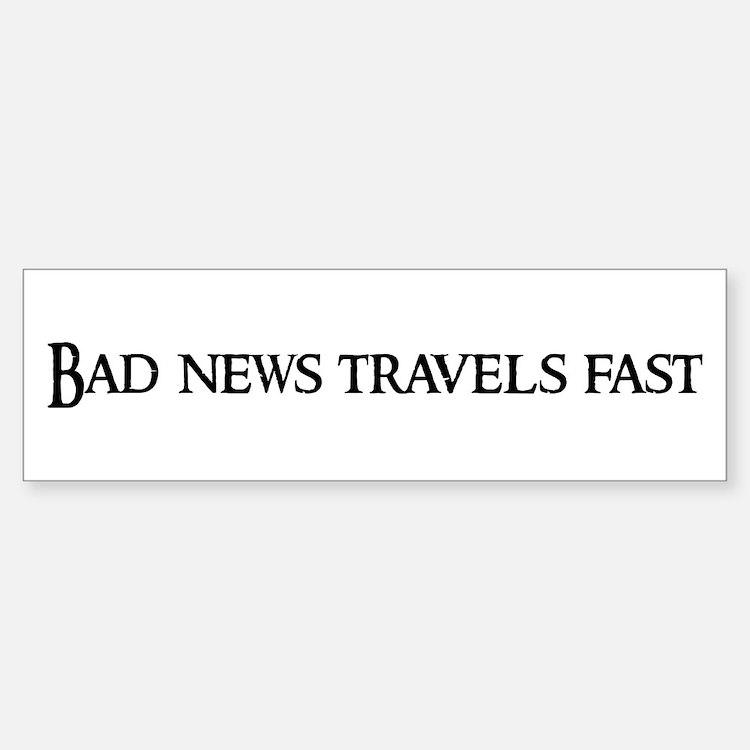 Bad news travels fast Bumper Bumper Bumper Sticker