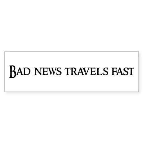 bad news travels fast Bad news travels fast see also: bad, fast, news, travel he travels fastest who travels alone prov it is easier to achieve your goals if you do not have a spouse,.