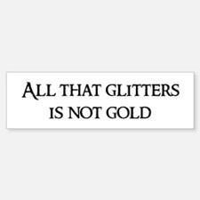 All that glitters Bumper Bumper Bumper Sticker