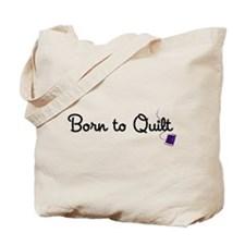 Born to Quilt Tote Bag