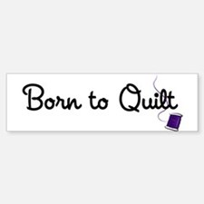 Born to Quilt Bumper Bumper Sticker