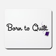 Born to Quilt Mousepad