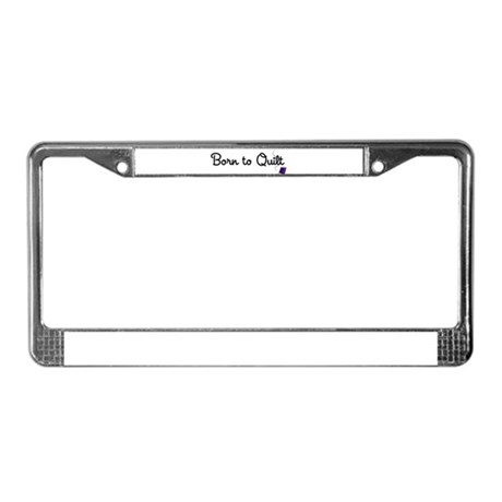 Born to Quilt License Plate Frame