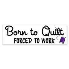 Forced to Work Bumper Sticker