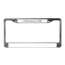 I teach because I can! License Plate Frame