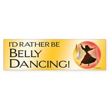rather be belly dancing Bumper Bumper Sticker