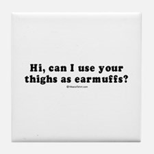 Can I use your thighs as earmuffs? - Tile Coaster