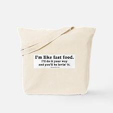 I'm like fast food. Treat me right, I'll do it you