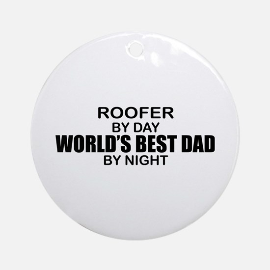 World's Best Dad - Roofer Ornament (Round)