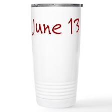"""June 13"" printed on a Travel Mug"