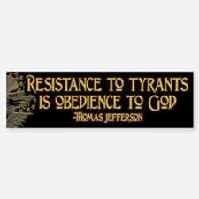 Resistance to Tyrants Bumper Bumper Sticker