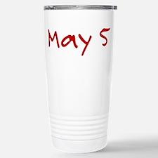 """""""May 5"""" printed on a Travel Mug"""
