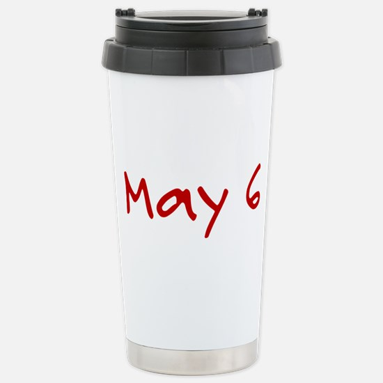 """""""May 6"""" printed on a Stainless Steel Travel Mug"""