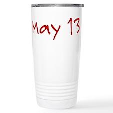 """""""May 13"""" printed on a Travel Mug"""