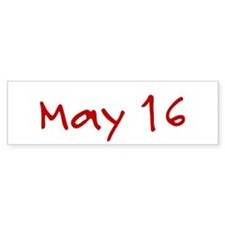 """May 16"" printed on a Bumper Sticker"