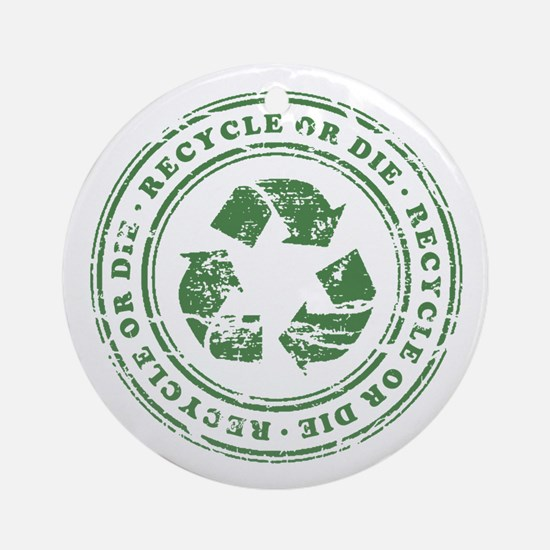 Recycle or Die Ornament (Round)