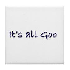 It's All Goo Tile Coaster